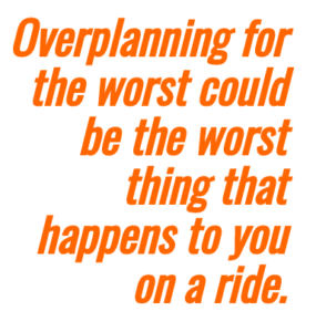 don't overplan, just ride!