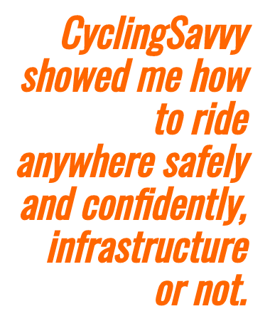 Text highlight: CyclingSavvy showed me how to bike anywhere.
