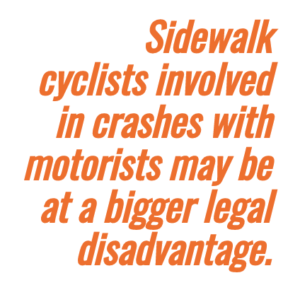 You have a pedestrian's legal rights when you ride on sidewalks.