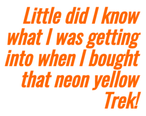 Image of text highlighting Carol's observation. She writes: Little did I know what I was getting into when I bought that neon yellow Trek!
