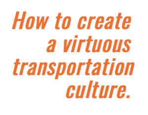 creating a virtuous transportation culture